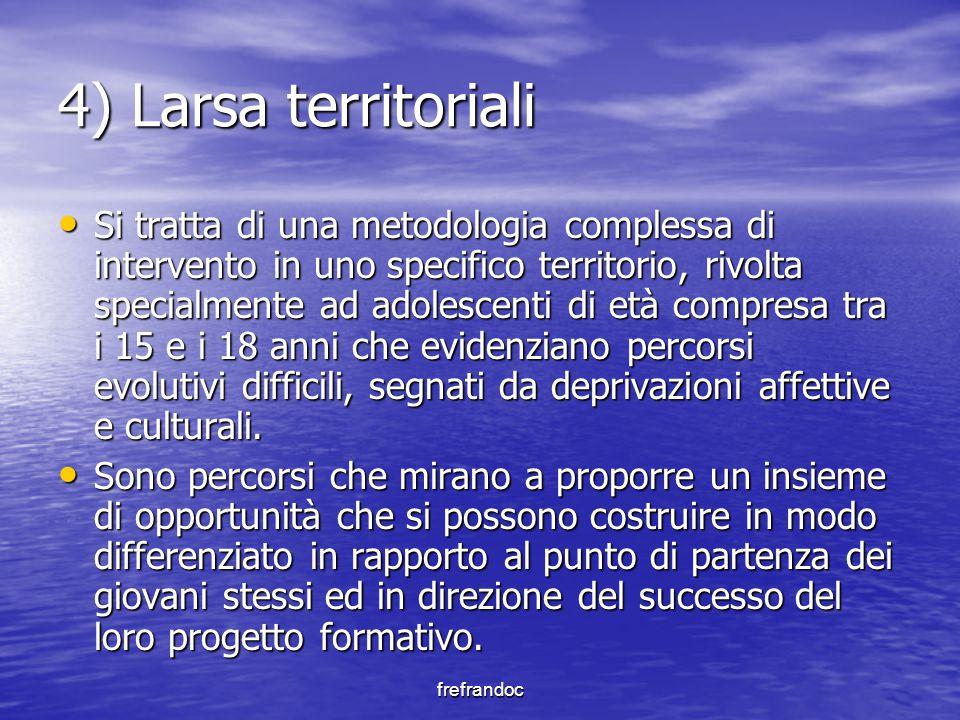 frefrandoc 4) Larsa territoriali Si tratta di una metodologia complessa di intervento in uno specifico territorio, rivolta specialmente ad adolescenti