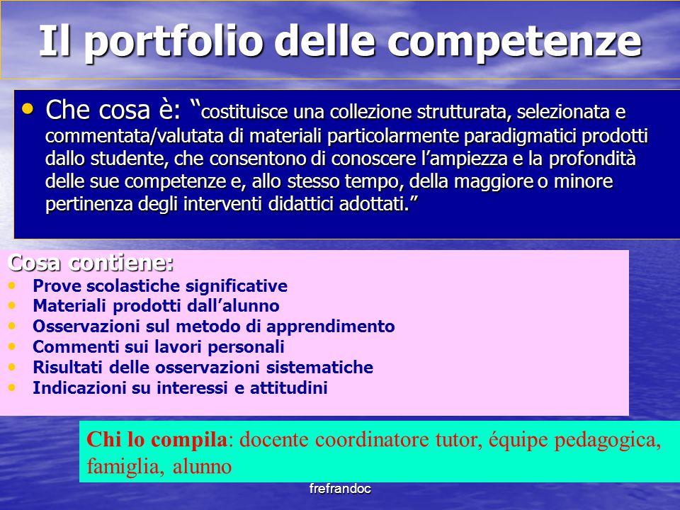 """frefrandoc Il portfolio delle competenze Che cosa è: """" costituisce una collezione strutturata, selezionata e commentata/valutata di materiali particol"""