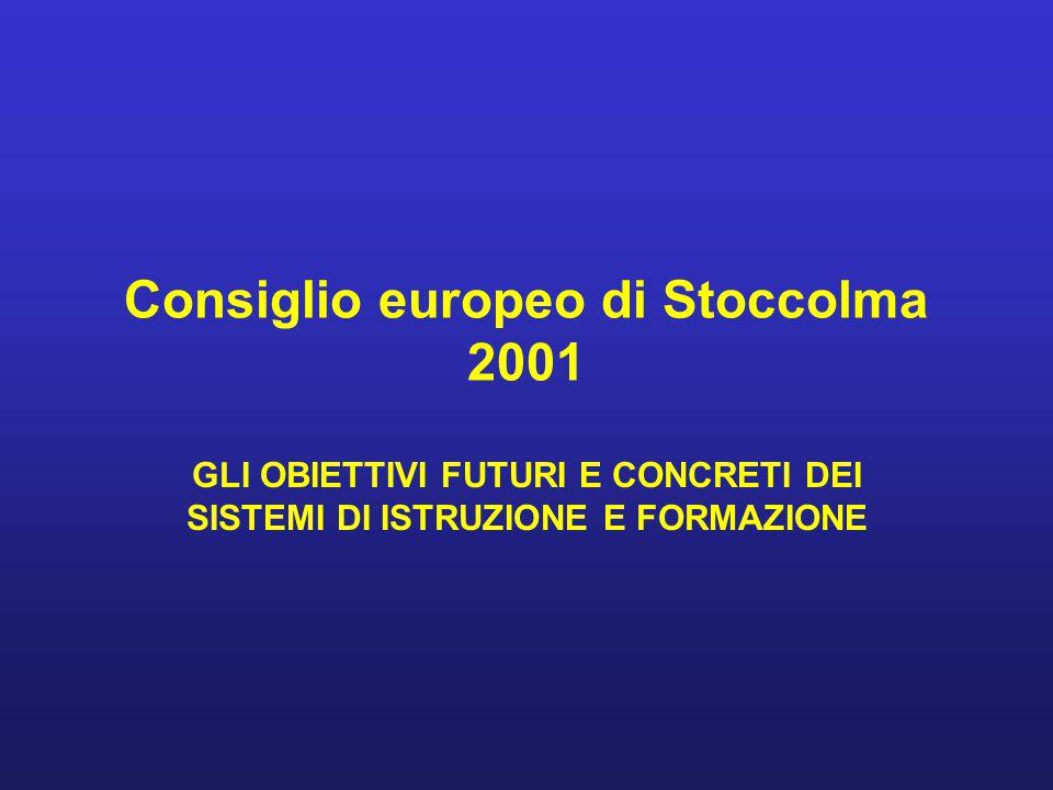 Consiglio europeo di Stoccolma 2001 GLI OBIETTIVI FUTURI E CONCRETI DEI SISTEMI DI ISTRUZIONE E FORMAZIONE