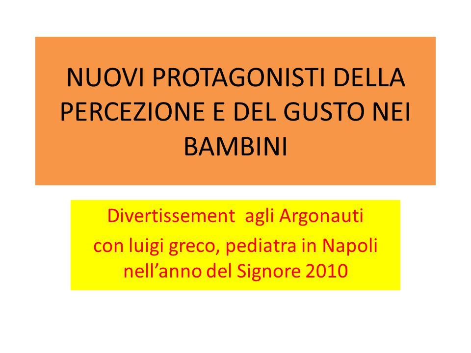 NUOVI PROTAGONISTI DELLA PERCEZIONE E DEL GUSTO NEI BAMBINI Divertissement agli Argonauti con luigi greco, pediatra in Napoli nell'anno del Signore 20