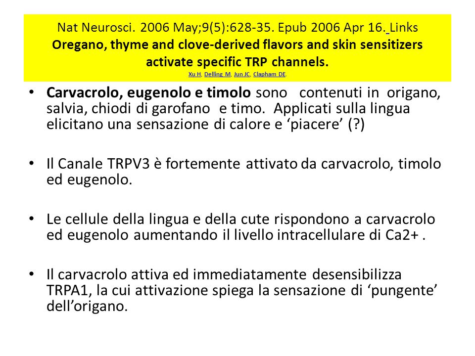Nat Neurosci. 2006 May;9(5):628-35. Epub 2006 Apr 16. Links Oregano, thyme and clove-derived flavors and skin sensitizers activate specific TRP channe