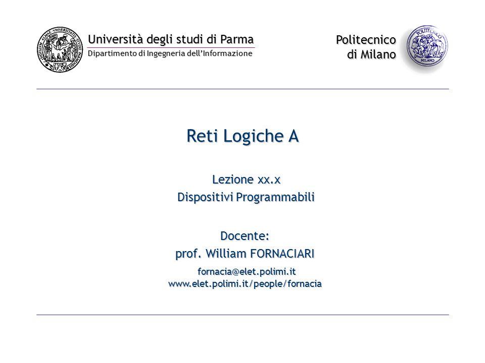 Università degli studi di Parma Dipartimento di Ingegneria dell'Informazione Politecnico di Milano Reti Logiche A Lezione xx.x Dispositivi Programmabili Docente: prof.