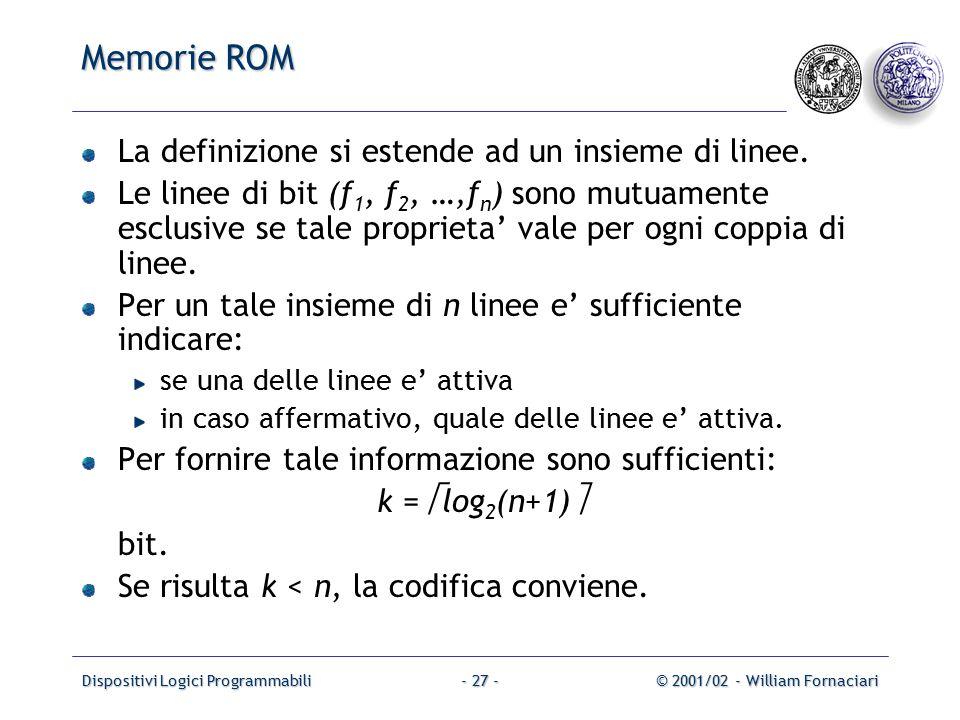 Dispositivi Logici Programmabili© 2001/02 - William Fornaciari- 27 - Memorie ROM La definizione si estende ad un insieme di linee.