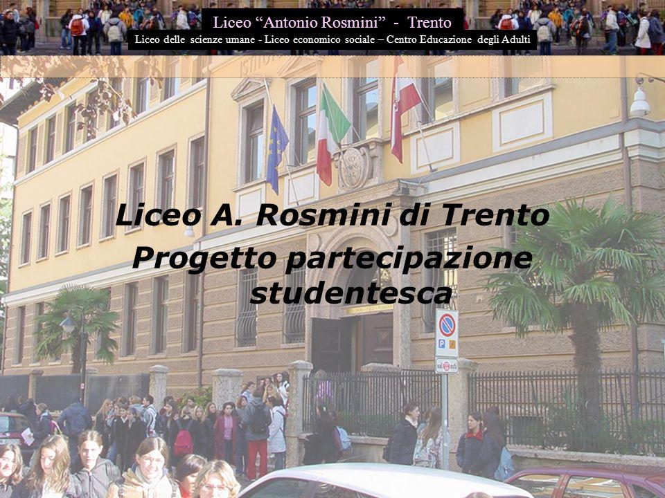 """Liceo A. Rosmini di Trento Progetto partecipazione studentesca Liceo """"Antonio Rosmini"""" - Trento Liceo delle scienze umane - Liceo economico sociale –"""