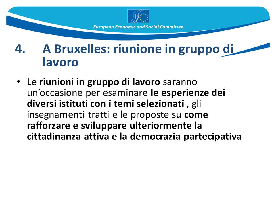 4. A Bruxelles: riunione in gruppo di lavoro Le riunioni in gruppo di lavoro saranno un'occasione per esaminare le esperienze dei diversi istituti con