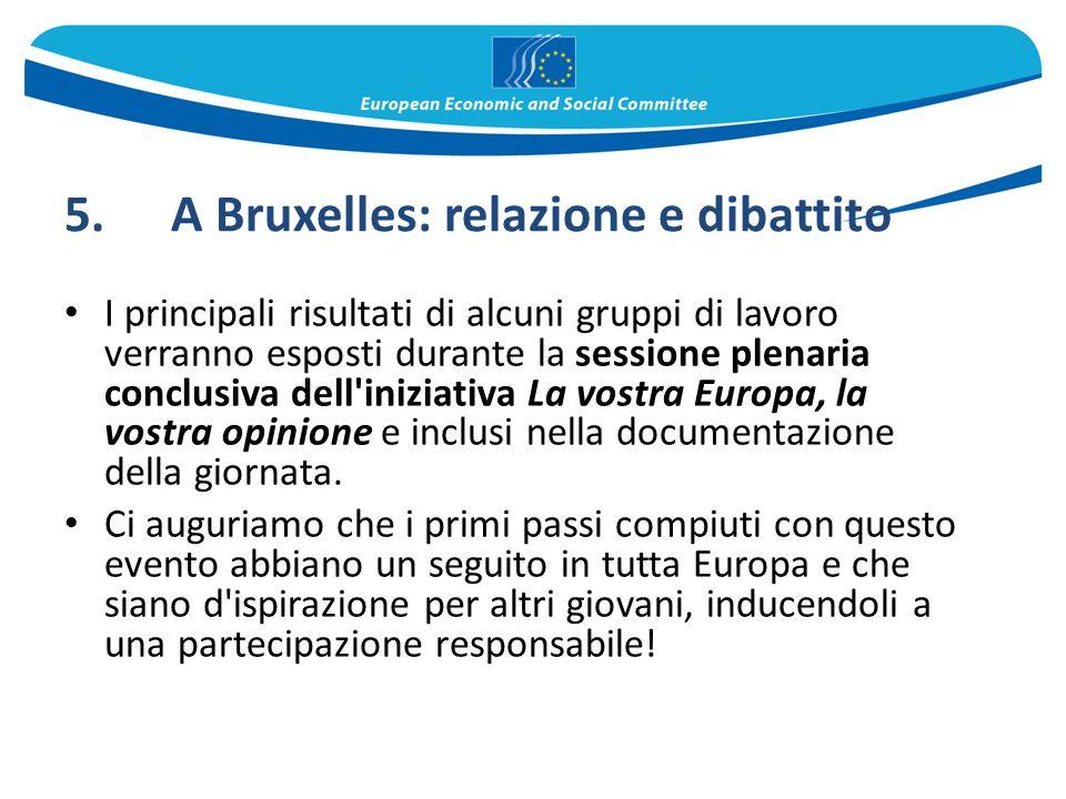 5. A Bruxelles: relazione e dibattito I principali risultati di alcuni gruppi di lavoro verranno esposti durante la sessione plenaria conclusiva dell'