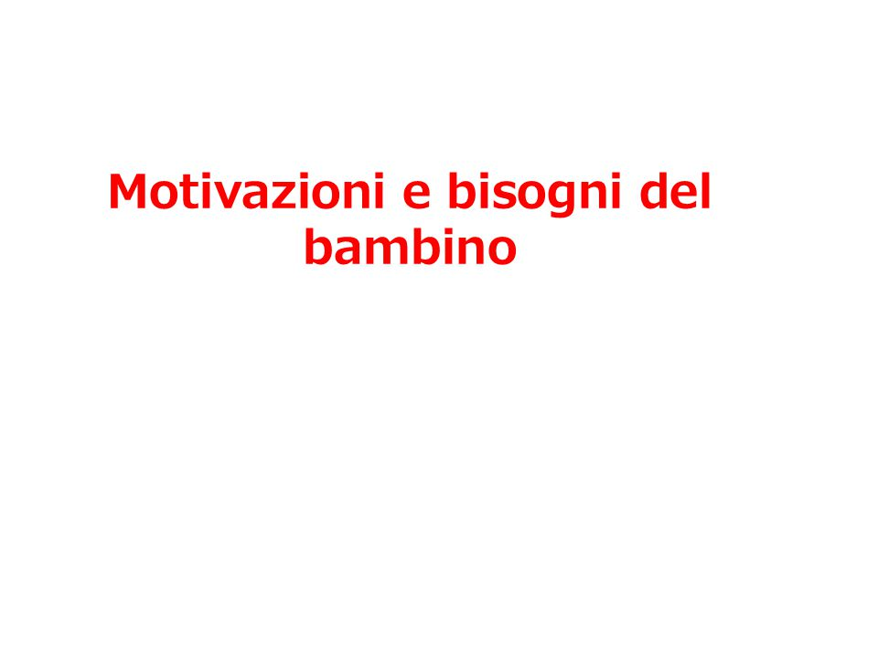 Motivazioni e bisogni del bambino Corso Istruttore minibasket – Modulo: psicopedagogia Marco Tamantini