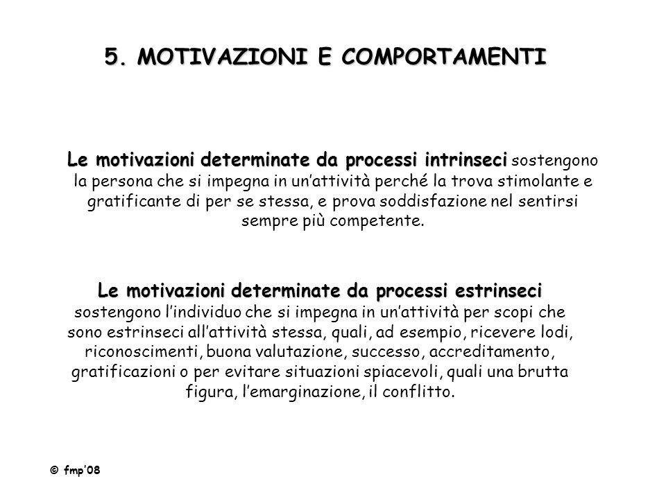 5. MOTIVAZIONI E COMPORTAMENTI © fmp'08 Le motivazioni determinate da processi intrinseci Le motivazioni determinate da processi intrinseci sostengono