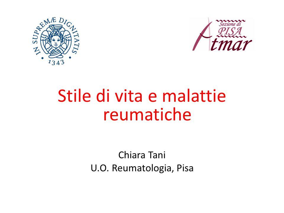 Stile di vita e malattie reumatiche Chiara Tani U.O. Reumatologia, Pisa