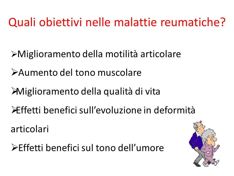 Quali obiettivi nelle malattie reumatiche?  Miglioramento della motilità articolare  Aumento del tono muscolare  Miglioramento della qualità di vit
