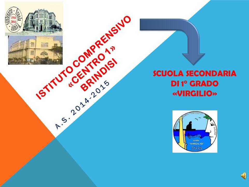 ISTITUTO COMPRENSIVO «CENTRO 1» BRINDISI A.S. 2014-2015 SCUOLA SECONDARIA DI 1° GRADO «VIRGILIO»