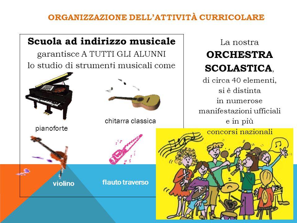 Scuola ad indirizzo musicale garantisce A TUTTI GLI ALUNNI lo studio di strumenti musicali come ORGANIZZAZIONE DELL'ATTIVITÀ CURRICOLARE La nostra ORC