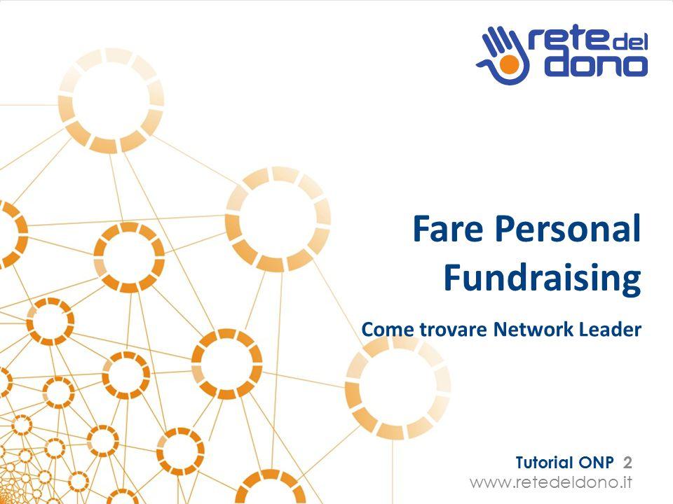 Tutorial ONP 2 www.retedeldono.it Fare Personal Fundraising Come trovare Network Leader