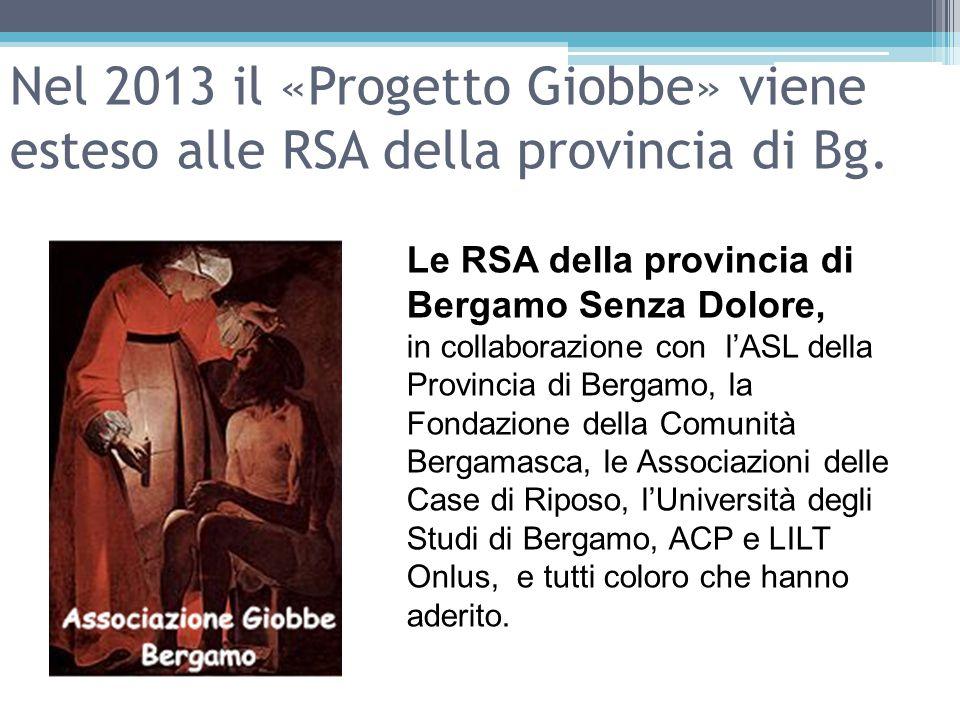 Dal 1 Giugno 2014: tutte le RSA della provincia di Bergamo attuano il «progetto Giobbe» per la rilevazione, misurazione e cura del dolore nei pazienti «competenti» e nei pazienti «non competenti».