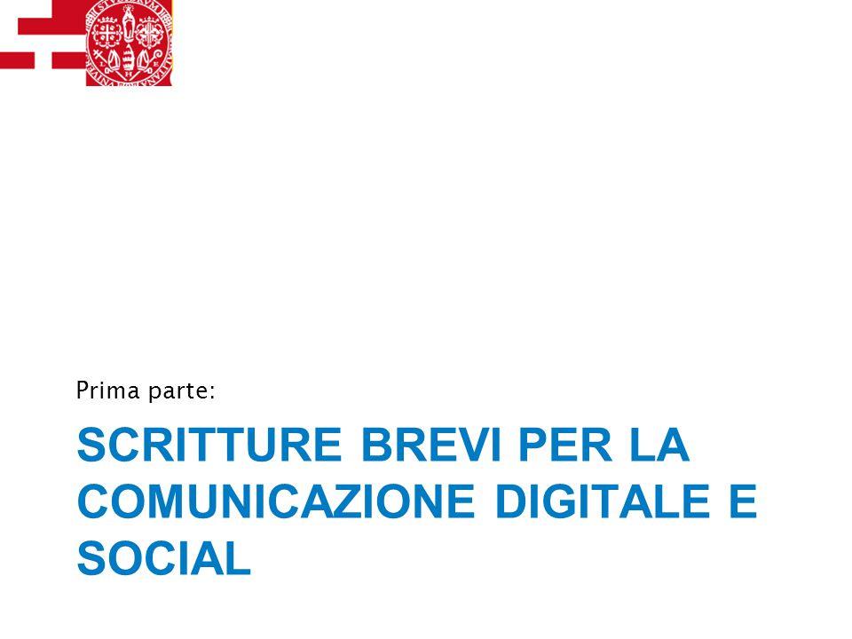 SCRITTURE BREVI PER LA COMUNICAZIONE DIGITALE E SOCIAL Prima parte: