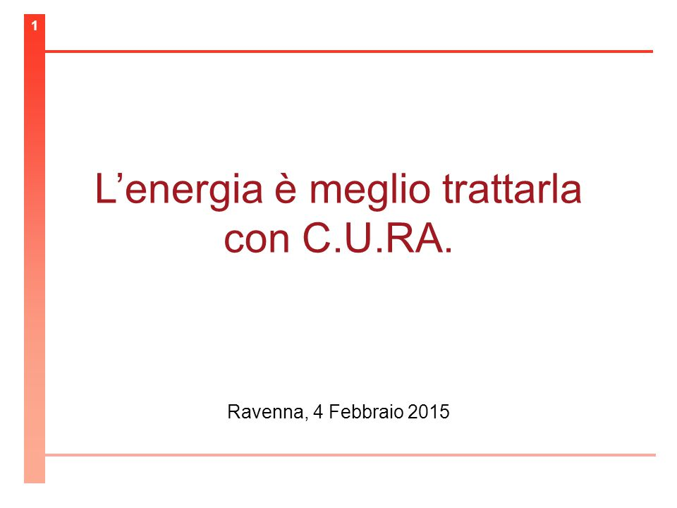 L'energia è meglio trattarla con C.U.RA. Ravenna, 4 Febbraio 2015 1