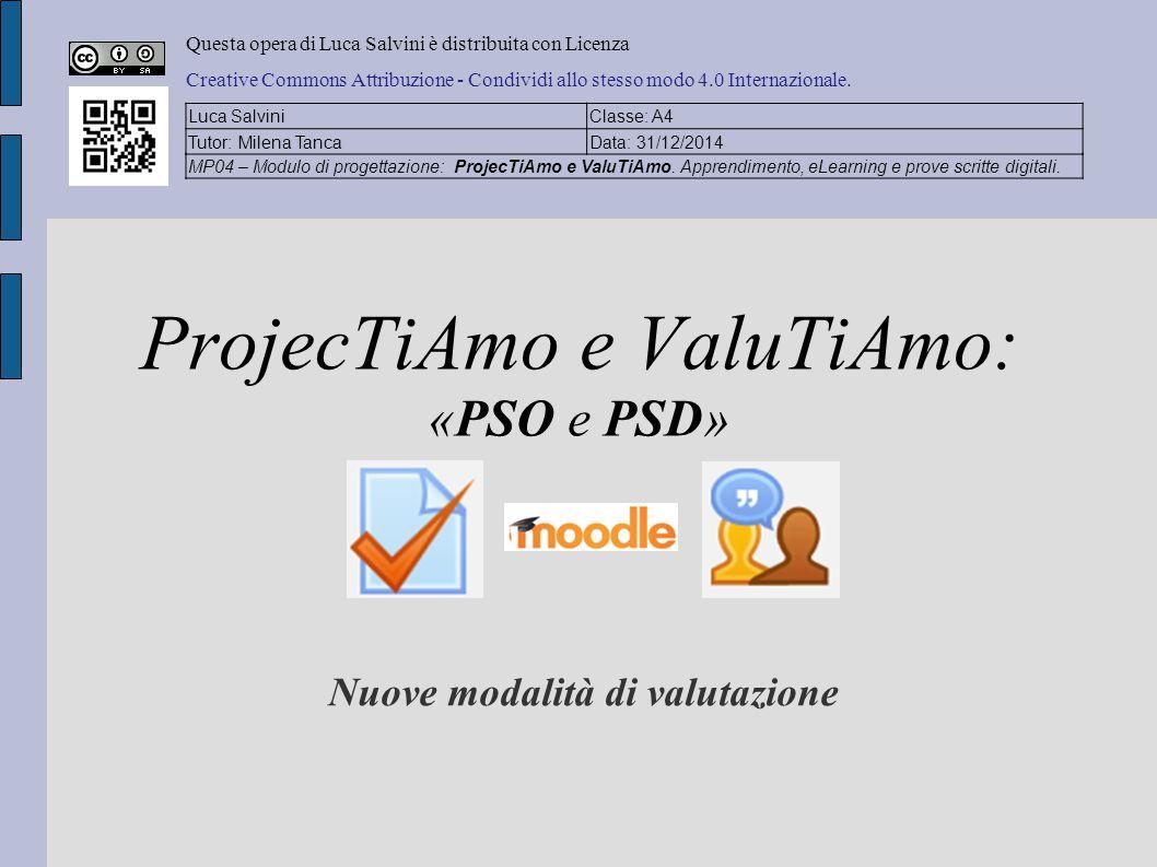 Nuove modalità di valutazione ProjecTiAmo e ValuTiAmo: «PSO e PSD» Questa opera di Luca Salvini è distribuita con Licenza Creative Commons Attribuzione - Condividi allo stesso modo 4.0 Internazionale.