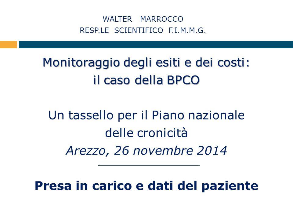 Monitoraggio degli esiti e dei costi: il caso della BPCO Un tassello per il Piano nazionale delle cronicità Arezzo, 26 novembre 2014 Presa in carico e