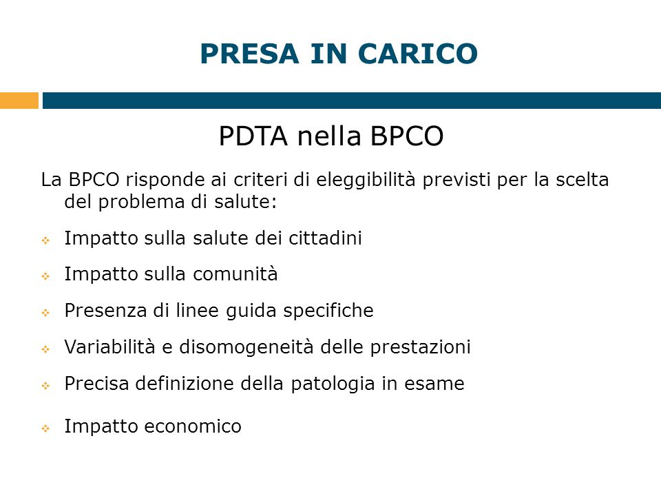 PRESA IN CARICO PDTA nella BPCO La BPCO risponde ai criteri di eleggibilità previsti per la scelta del problema di salute:  Impatto sulla salute dei