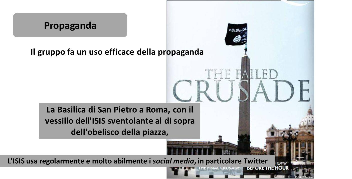 Il gruppo fa un uso efficace della propaganda La Basilica di San Pietro a Roma, con il vessillo dell'ISIS sventolante al di sopra dell'obelisco della