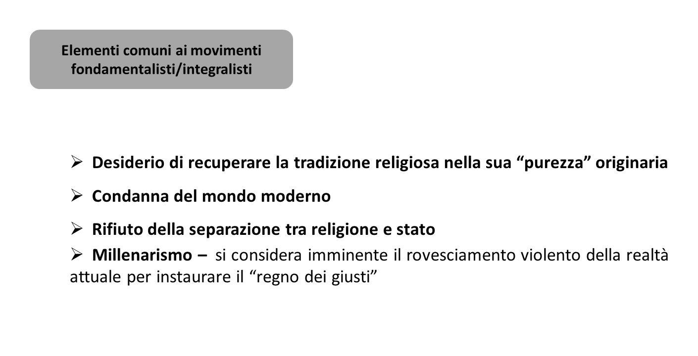 """Elementi comuni ai movimenti fondamentalisti/integralisti  Desiderio di recuperare la tradizione religiosa nella sua """"purezza"""" originaria  Condanna"""