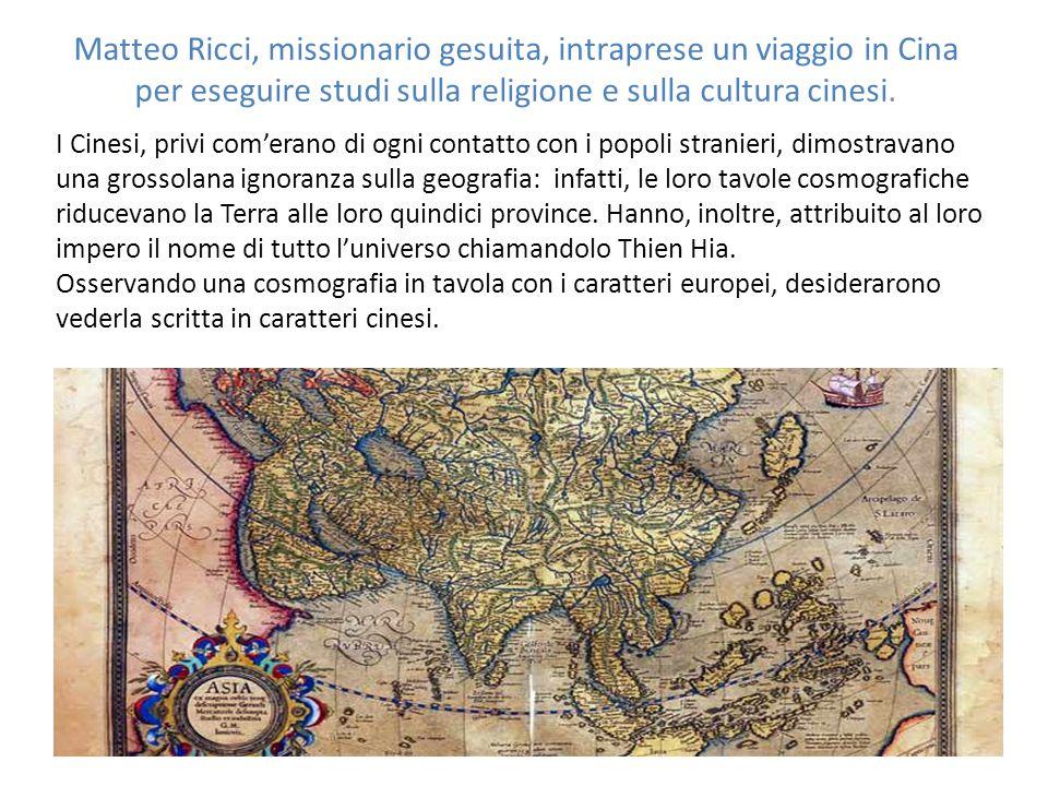 Matteo Ricci, missionario gesuita, intraprese un viaggio in Cina per eseguire studi sulla religione e sulla cultura cinesi. I Cinesi, privi com'erano