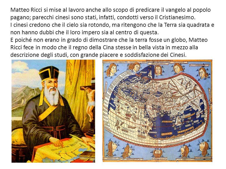 Matteo Ricci si mise al lavoro anche allo scopo di predicare il vangelo al popolo pagano; parecchi cinesi sono stati, infatti, condotti verso il Crist