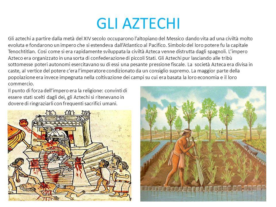 GLI AZTECHI Gli aztechi a partire dalla metà del XIV secolo occuparono l'altopiano del Messico dando vita ad una civiltà molto evoluta e fondarono un
