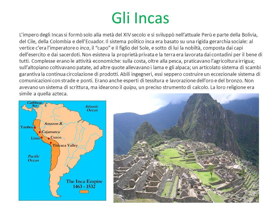 Gli Incas L'impero degli Incas si formò solo alla metà del XIV secolo e si sviluppò nell'attuale Perù e parte della Bolivia, del Cile, della Colombia