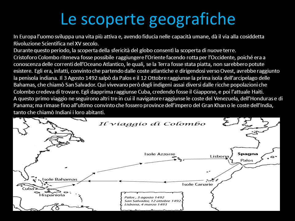 Le scoperte geografiche In Europa l'uomo sviluppa una vita più attiva e, avendo fiducia nelle capacità umane, dà il via alla cosiddetta Rivoluzione Sc