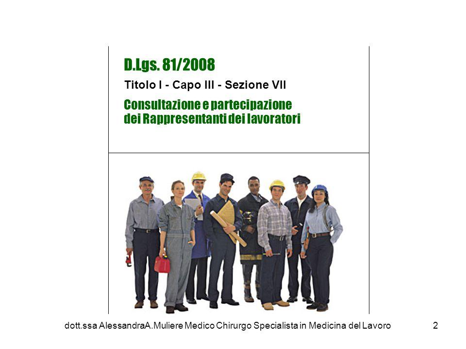 D.Lgs. 81/2008 Titolo I - Capo III - Sezione VII Consultazione e partecipazione dei Rappresentanti dei lavoratori 2dott.ssa AlessandraA.Muliere Medico