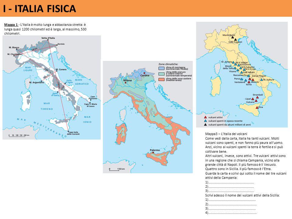 I - ITALIA FISICA Mappa3 – L'Italia dei volcani Come vedi dalla carta, Italia ha tanti vulcani.
