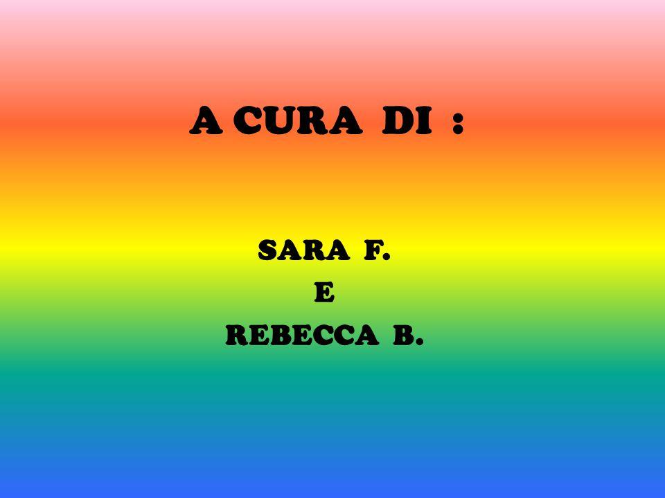A CURA DI : SARA F. E REBECCA B.