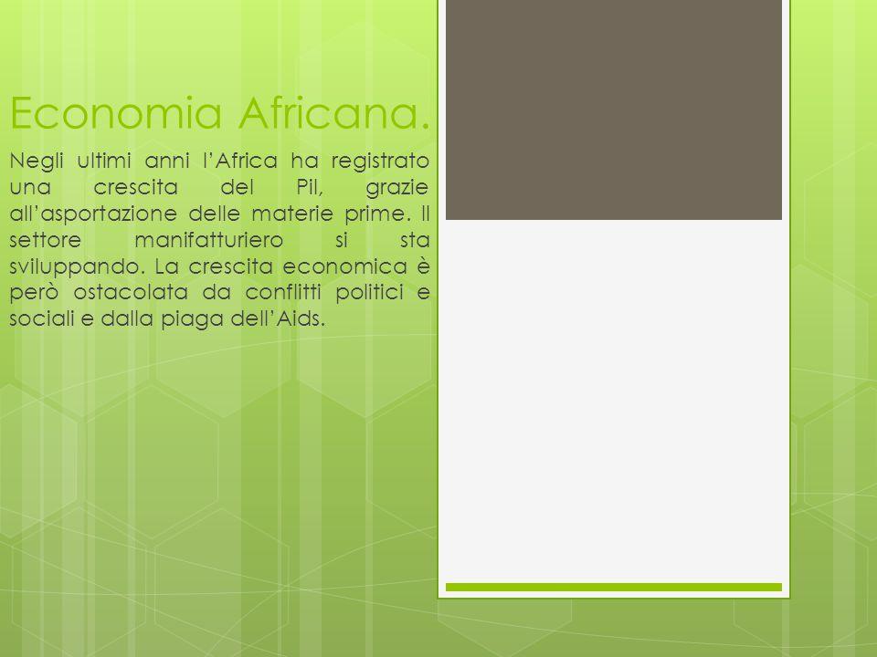 Economia Africana. Negli ultimi anni l'Africa ha registrato una crescita del Pil, grazie all'asportazione delle materie prime. Il settore manifatturie