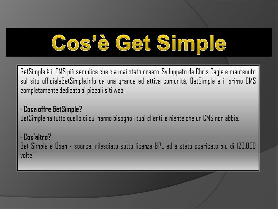 GetSimple è il CMS più semplice che sia mai stato creato. Sviluppato da Chris Cagle e mantenuto sul sito ufficialeGetSimple.info da una grande ed atti