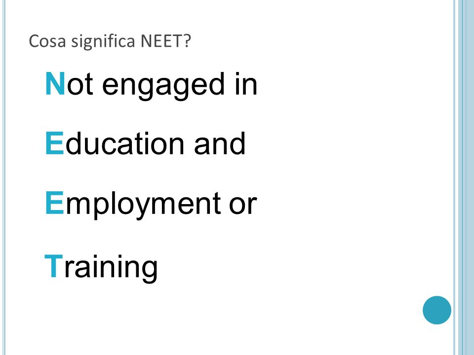 Cosa significa NEET? Not engaged in Education and Employment or Training