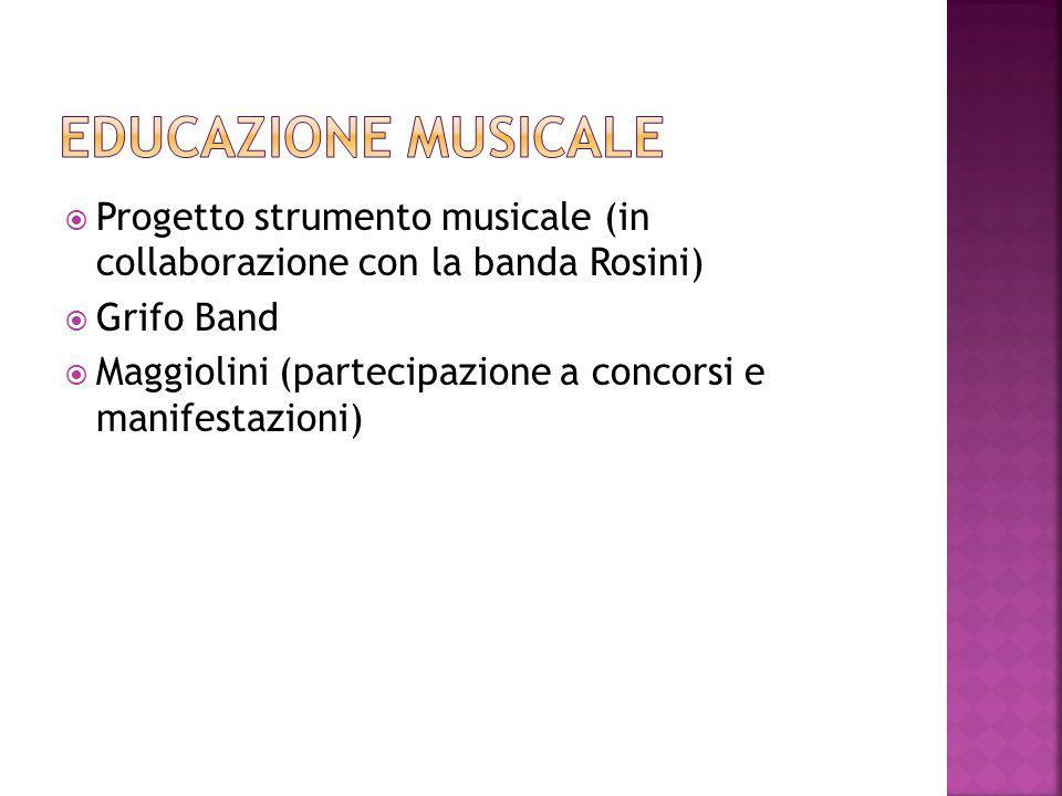  Progetto strumento musicale (in collaborazione con la banda Rosini)  Grifo Band  Maggiolini (partecipazione a concorsi e manifestazioni)