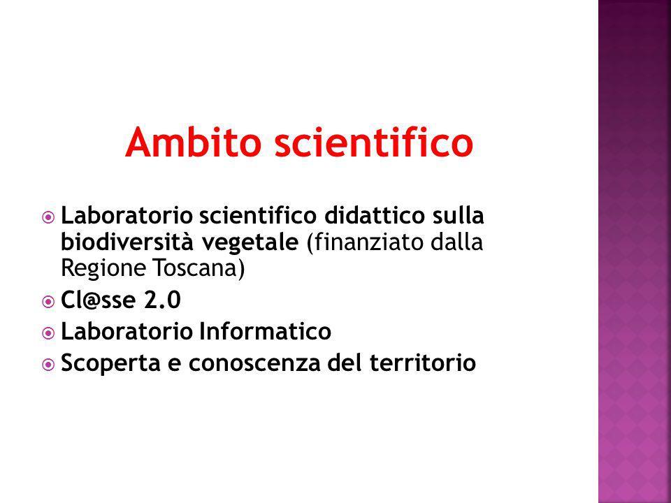 Ambito scientifico  Laboratorio scientifico didattico sulla biodiversità vegetale (finanziato dalla Regione Toscana)  Cl@sse 2.0  Laboratorio Informatico  Scoperta e conoscenza del territorio