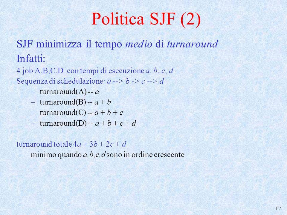 18 Politica SJF (3) Stima della durata del CPU Burst con media esponenziale Ogni processo avanza eseguendo una sequenza di CPU burst (intervalli di esecuzione).