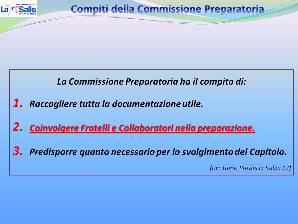 La Commissione Preparatoria ha il compito di: 1. Raccogliere tutta la documentazione utile. Coinvolgere Fratelli e Collaboratori nella preparazione. 2