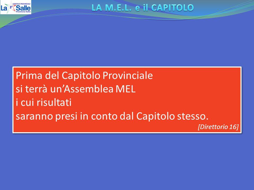 Prima del Capitolo Provinciale si terrà un'Assemblea MEL i cui risultati saranno presi in conto dal Capitolo stesso. [Direttorio 16] Prima del Capitol