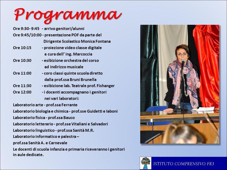 Programma Ore 9:30- 9:45 - arrivo genitori/alunni Ore 9:45/10:00 - presentazione POF da parte del Dirigente Scolastico Monica Fontana Ore 10:15 - proiezione video classe digitale a cura dell' ing.