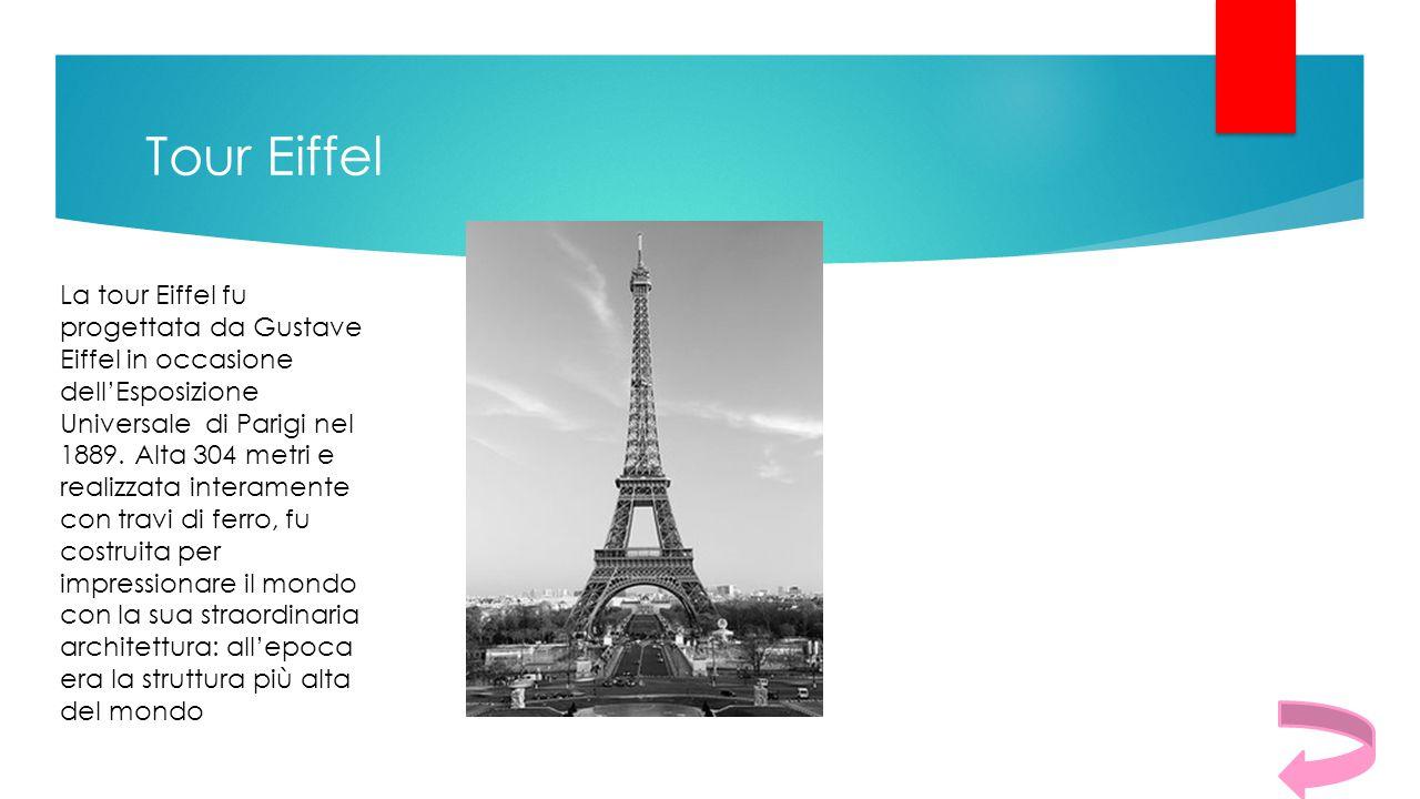 Tour Eiffel La tour Eiffel fu progettata da Gustave Eiffel in occasione dell'Esposizione Universale di Parigi nel 1889. Alta 304 metri e realizzata in