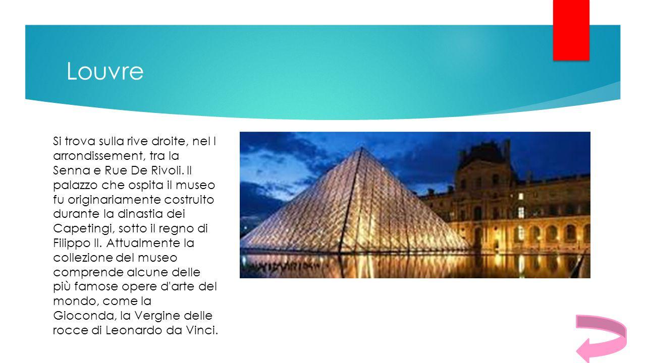 Louvre Si trova sulla rive droite, nel I arrondissement, tra la Senna e Rue De Rivoli. Il palazzo che ospita il museo fu originariamente costruito dur