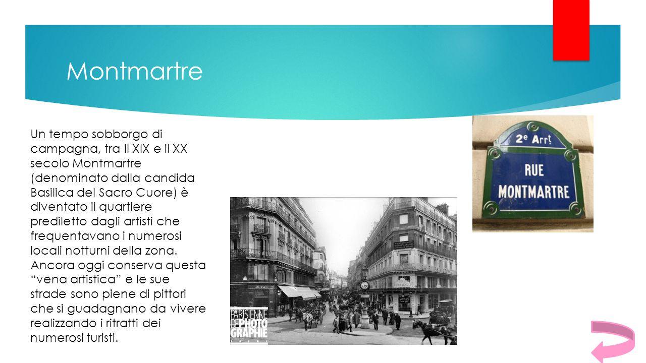 Montmartre Un tempo sobborgo di campagna, tra il XIX e il XX secolo Montmartre (denominato dalla candida Basilica del Sacro Cuore) è diventato il quar