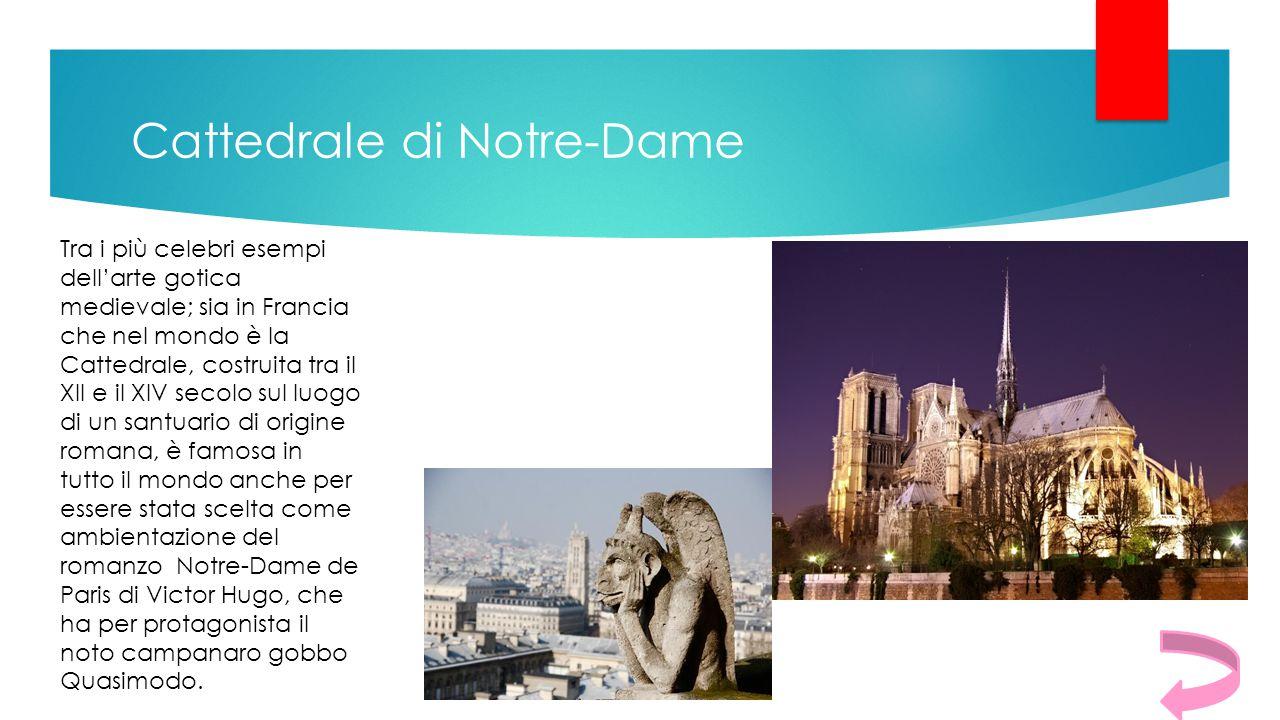 Cattedrale di Notre-Dame Tra i più celebri esempi dell'arte gotica medievale; sia in Francia che nel mondo è la Cattedrale, costruita tra il XII e il