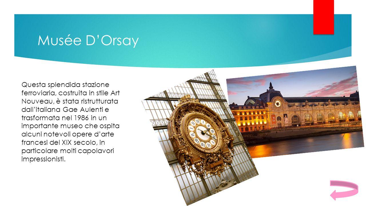 Musée D'Orsay Questa splendida stazione ferroviaria, costruita in stile Art Nouveau, è stata ristrutturata dall'italiana Gae Aulenti e trasformata nel