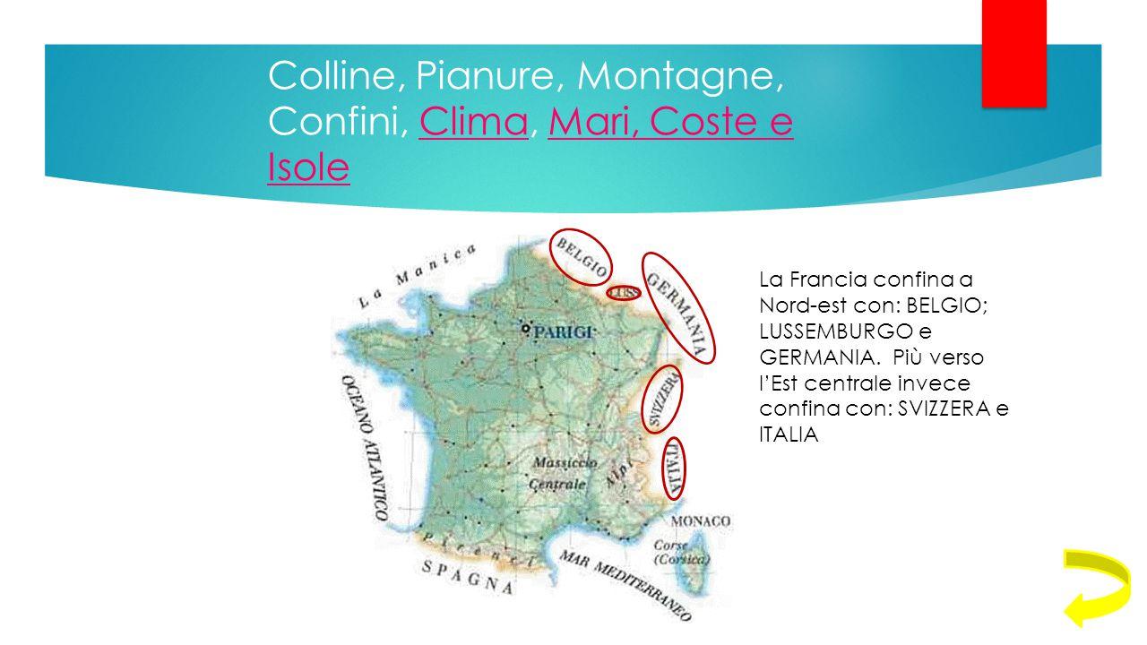 Colline, Pianure, Montagne, Confini, Clima, Mari, Coste e IsoleClimaMari, Coste e Isole La Francia confina a Nord-est con: BELGIO; LUSSEMBURGO e GERMA