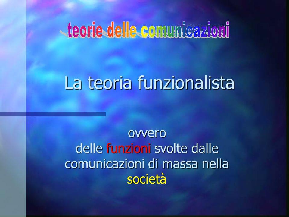 La teoria funzionalista ovvero delle funzioni svolte dalle comunicazioni di massa nella società