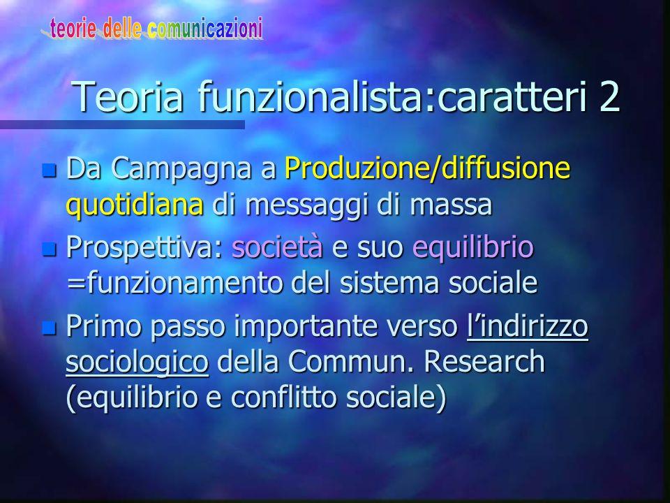 Teoria funzionalista:caratteri 2 n Da Campagna a Produzione/diffusione quotidiana di messaggi di massa n Prospettiva: società e suo equilibrio =funzio